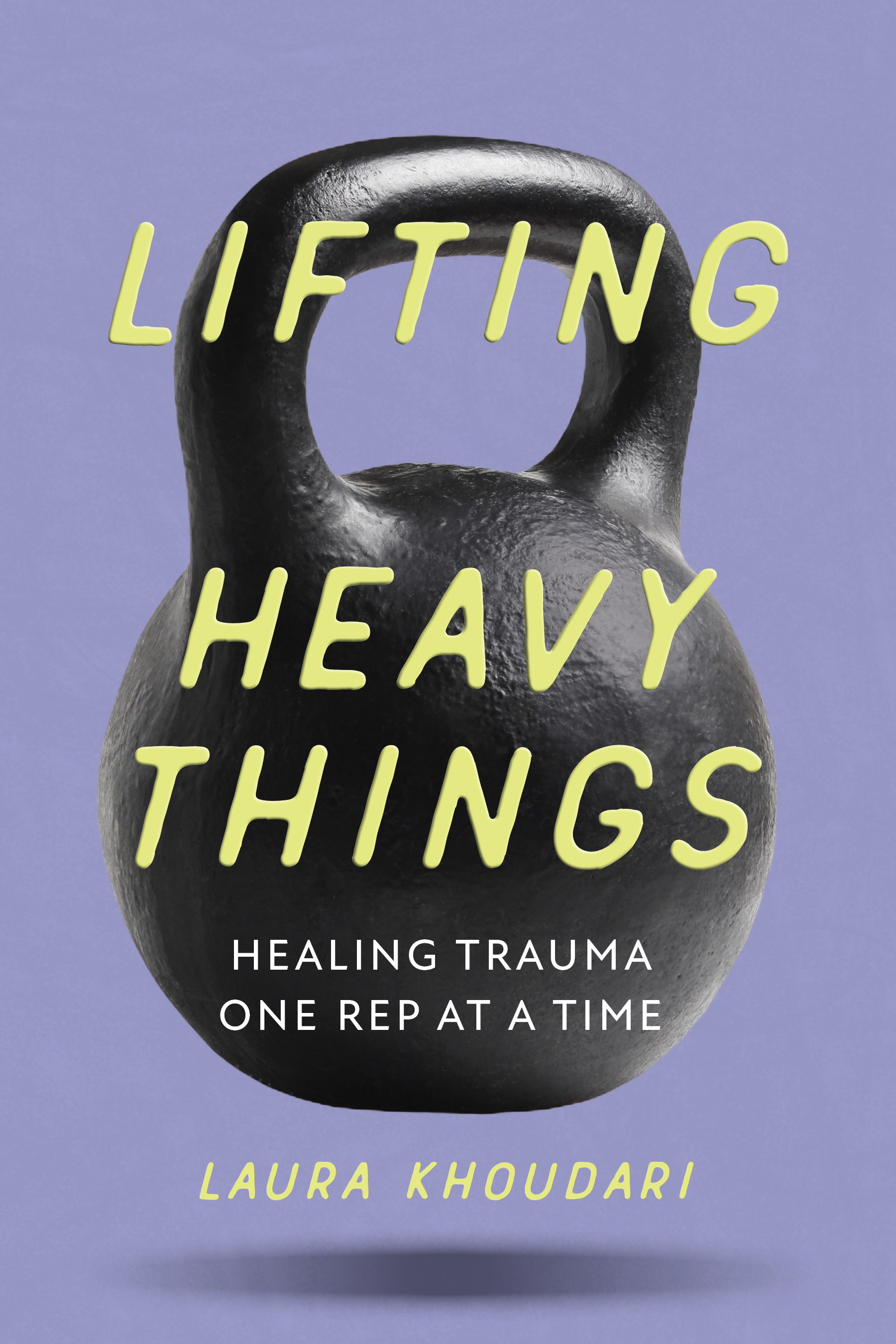 Lifting Heavy Things by Laura Khoudari